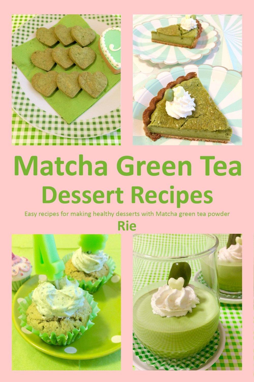 Download Matcha Green Tea Dessert Recipes (Rie's Healthy ...