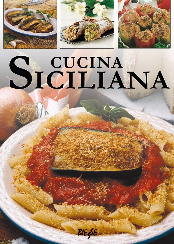 Cucina Siciliana (Biesse Food) #A73F24 1072 1500 I Migliori Piatti Della Cucina Napoletana