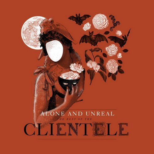 The Clientele - Alone And Unreal The Best Of The Clientele (2015)