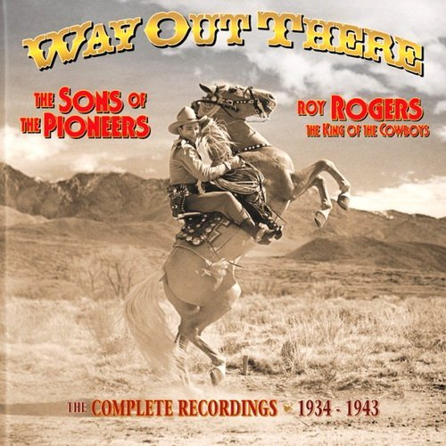 Sons Of The Pioneers & Roy Rogers - Way Out There ~ The Complete Recordings 1934-1943 (2009)