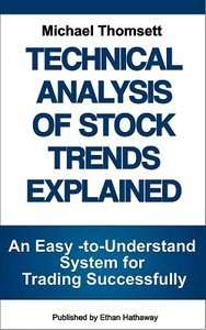 Michael Thomsett – Technical Analysis of Stock Trends Explained: An Easy-to-Understand System for Successful Trading