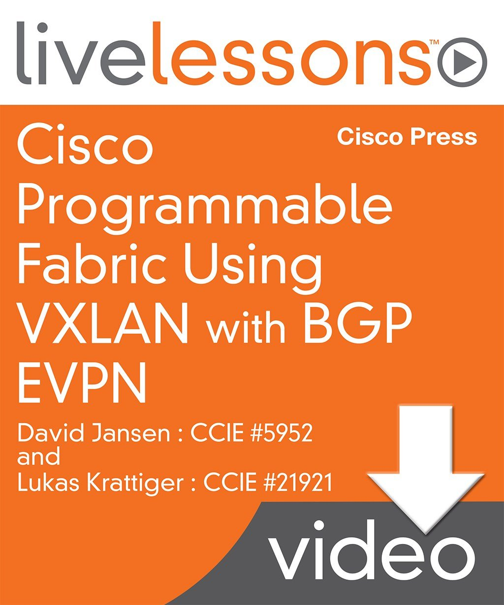 Bgp Troubleshooting Livelessons: Download Cisco Programmable Fabric Using VXLAN With BGP