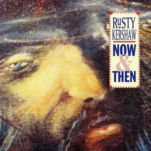 Rusty Kershaw - Now & Then (Reissue) (2015)