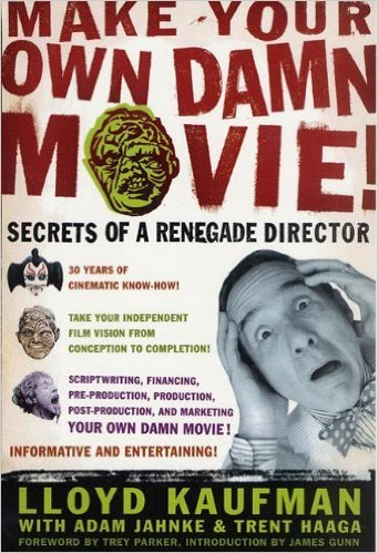 Download Make Your Own Damn Movie!: Secrets of a Renegade