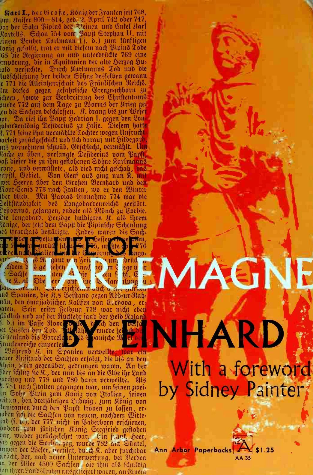 einhard life charlemagne essay Free essay: the relationship of political and religious societies in the age of charlemagne, based of einhard's the life of charlemagne sections 15-33 matt.