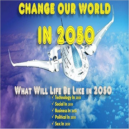 what life will be in 2050 essay