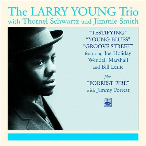 Larry Young Trio - Testifying - Young Blues - Groove Street - Forrest Fire (2015)