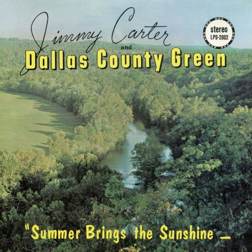 Jimmy Carter and Dallas County Green - Summer Brings the Sunshine (1977, Reissue 2016)