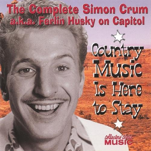 Ferlin Husky - Country Music Is Here to Stay The Complete Simon Crum a.k.a. Ferlin Husky on Capitol (2002)