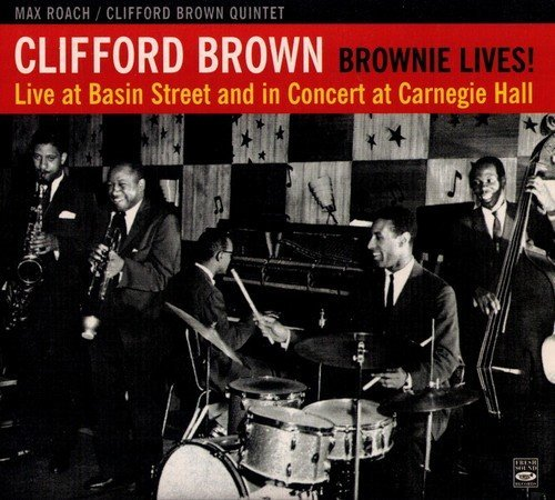 Max Roach-Clifford Brown Quintet - Brownie Lives! Live at Basin Street and in Concert at Carnegie Hall (2005) Lossless