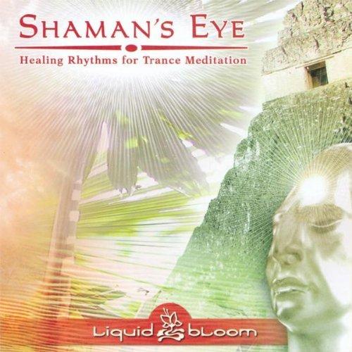 Liquid Bloom - Shaman.s Eye: Healing Rhythms for Trance Meditation (2007) (FLAC)