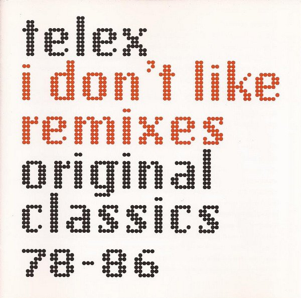 Download Telex - I Don't Like Remixes: Originals Classics 78-86