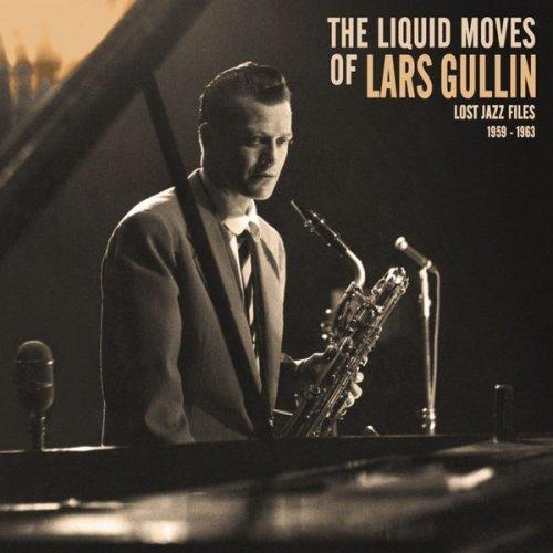 Lars Gullin - The Liquid Moves Of Lars Gullin Lost Jazz Files 1959 - 1963 (2016)