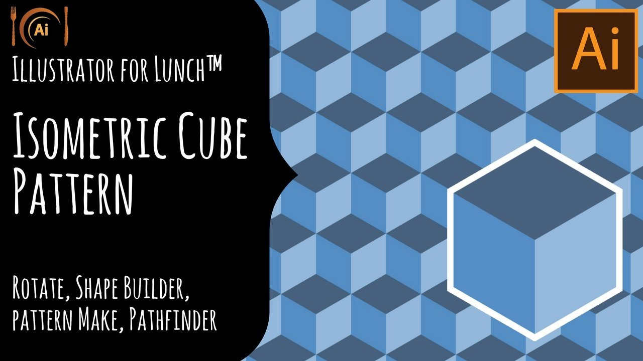 Download Illustrator for Lunch - Create an Isometric Cube ...