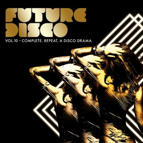VA - Future Disco, Vol. 10 - Complete. Repeat. A Disco Drama (2016)