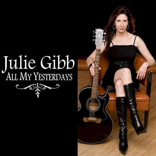 Julie Gibb - 2 albums All My Yesterdays - Rewriting History (2009-2015)