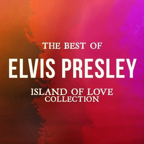 Elvis Presley - The Best of Elvis Presley (Island of Love Collection) (2016)
