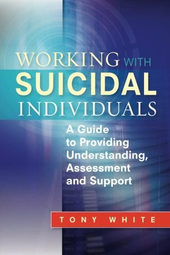 Working with Suicidal Individuals: A Guide to Providing Understanding, Assessment and Support