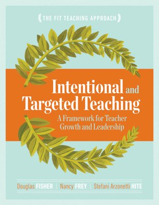 Intentional and Targeted Teaching : A Framework for Teacher Growth and Leadership