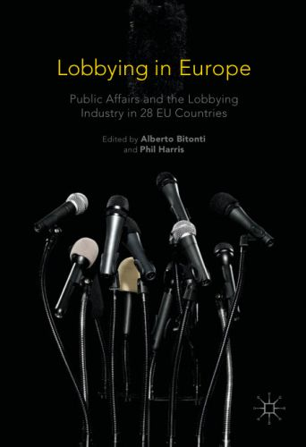Lobbying in Europe: Public Affairs and the Lobbying Industry in 28 EU Countries