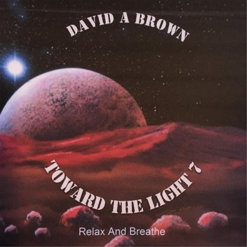 David A Brown - Toward the Light 7 Relax and Breathe (2017)