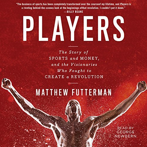 Players: The Story of Sports and Money - and the Visionaries Who Fought to Create a Revolution [Audiobook]