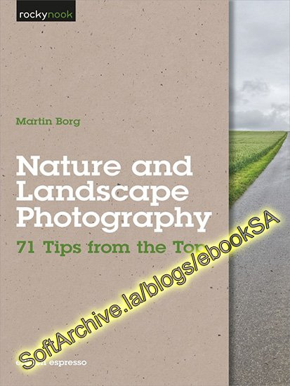 Download Nature and Landscape Photography: 71 Tips from the