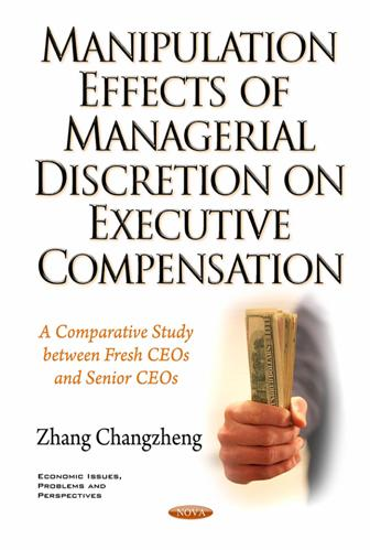 Manipulation Effects of Managerial Discretion on Executive Compensation : A Comparative Study