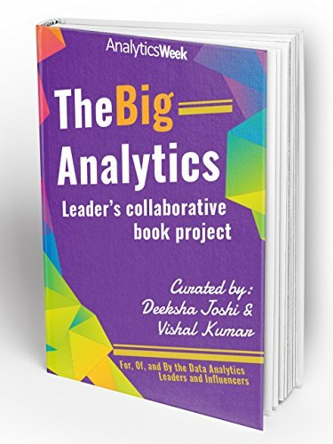 The Big Analytics: Leaders Collaborative Book Project - For, Of, and By the Data Analytics Leaders and Influencers