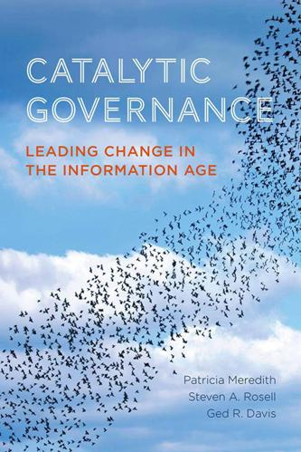 Catalytic Governance : Leading Change in the Information Age