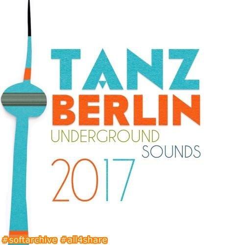 Tanz Berlin Underground Sounds 2017 (2017)