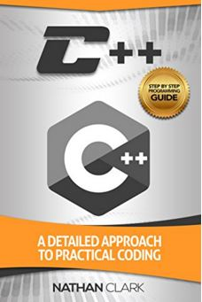 C++ A Detailed Approach to Practical Coding (Step-By-Step C++ Book 2)