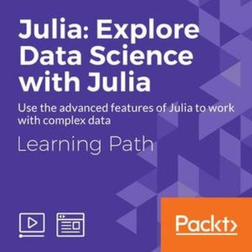 Learning Path Julia Explore Data Science with Julia