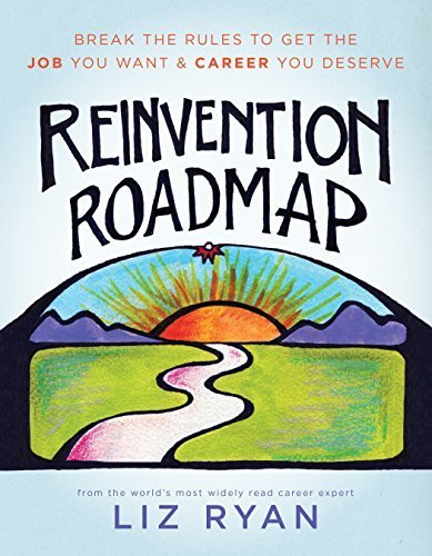 Reinvention Roadmap: Break the Rules to Get the Job You Want and Career You Deserve