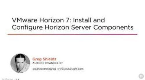 VMware Horizon 7: Install and Configure Horizon Server Components