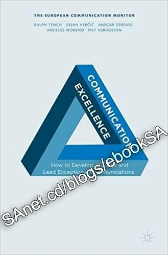 Communication Excellence How to Develop, Manage and Lead Exceptional Communications