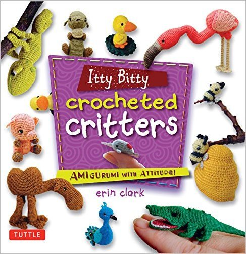 Itty Bitty Crocheted Critters: Amigurumi with Attitude
