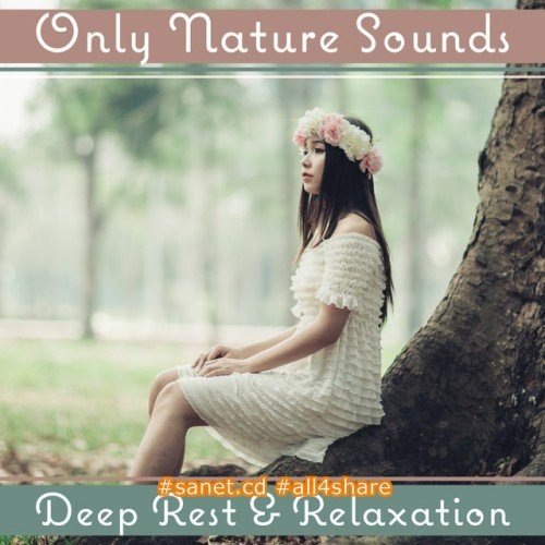 VA - Only Nature Sounds Deep Rest and Relaxation. Healing Music for Stress Relief (2017)