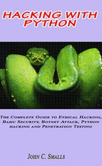 Hacking With Python: The Complete Guide to Ethical Hacking, Basic Security, Botnet Attack
