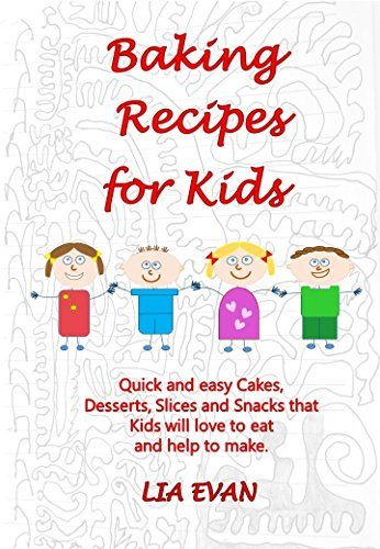 Baking Recipes for Kids: Quick and easy Cakes, Desserts, Slices and Snacks that Kids love to eat and help to make