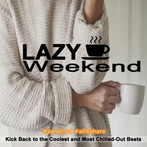 VA - Lazy Weekend Kick Back to the Coolest and Most Chilled-Out Beats (2017)