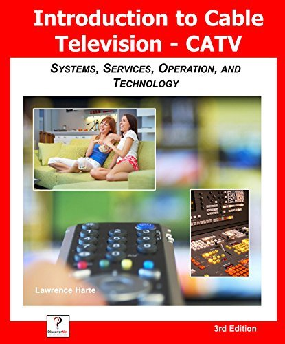 Introduction to Cable TV (CATV) Systems, Services, Operation, and Technology