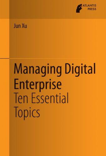 Managing Digital Enterprise Ten Essential Topics By Jun Xu