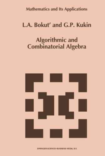 Algorithmic and Combinatorial Algebra By L. A. Bokut