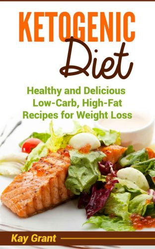Ketogenic Diet Healthy and Delicious Low-Carb, High-Fat Recipes for Weight Loss