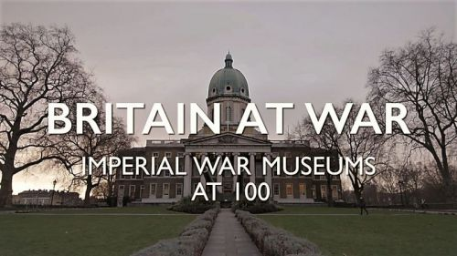 Britain at War Imperial War Museum at 100 2017 720p HDTV x264 AAC MVGroup