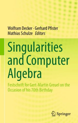 Singularities and Computer Algebra Festschrift for Gert-Martin Greuel on the Occasion of his 70th Birthday