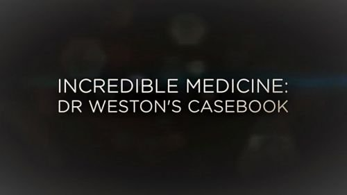 BBC Incredible Medicine Dr Westons Casebook 2017 1of6 720p HDTV x264 AAC MVGroup