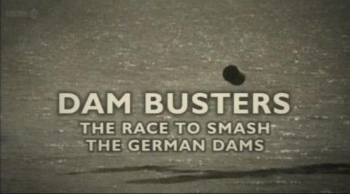 BBC Timewatch - Dam Busters The Race to Smash the German Dams (2011) PDTV XviD AC3-MVGroup