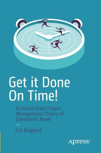 Get it Done On Time!: A Critical Chain Project Management/Theory of Constraints Novel